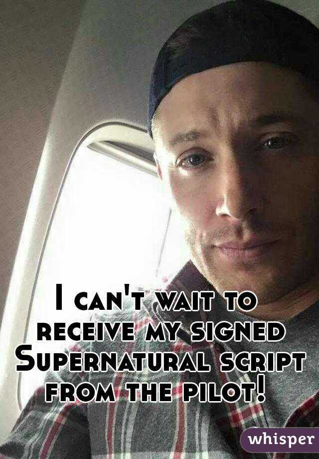 I can't wait to receive my signed Supernatural script from the pilot!
