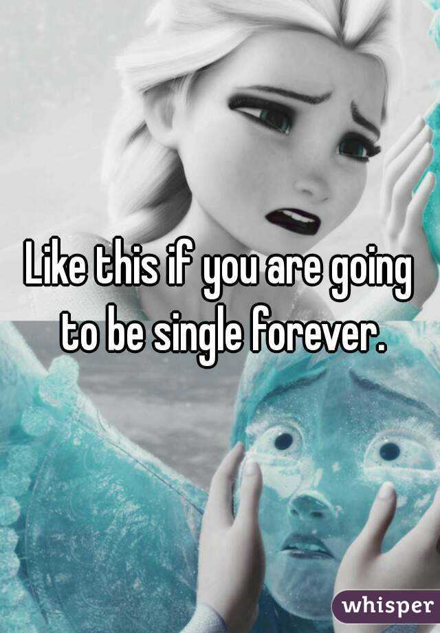 Like this if you are going to be single forever.