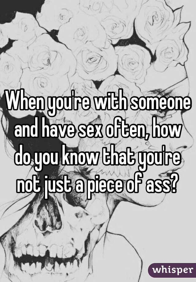 When you're with someone and have sex often, how do you know that you're not just a piece of ass?