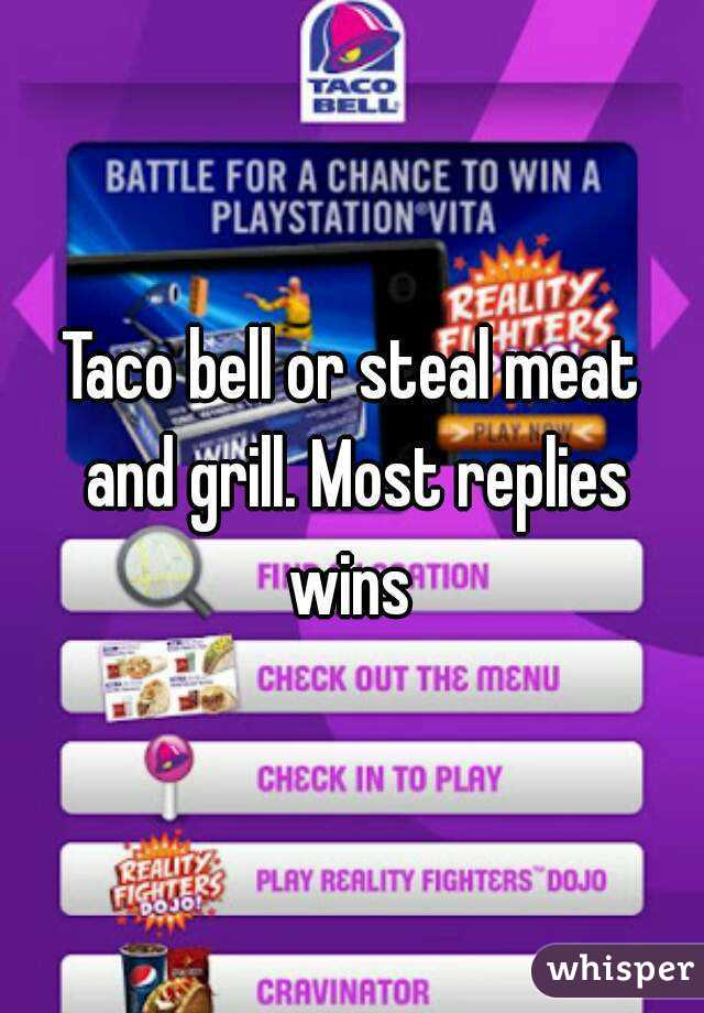 Taco bell or steal meat and grill. Most replies wins