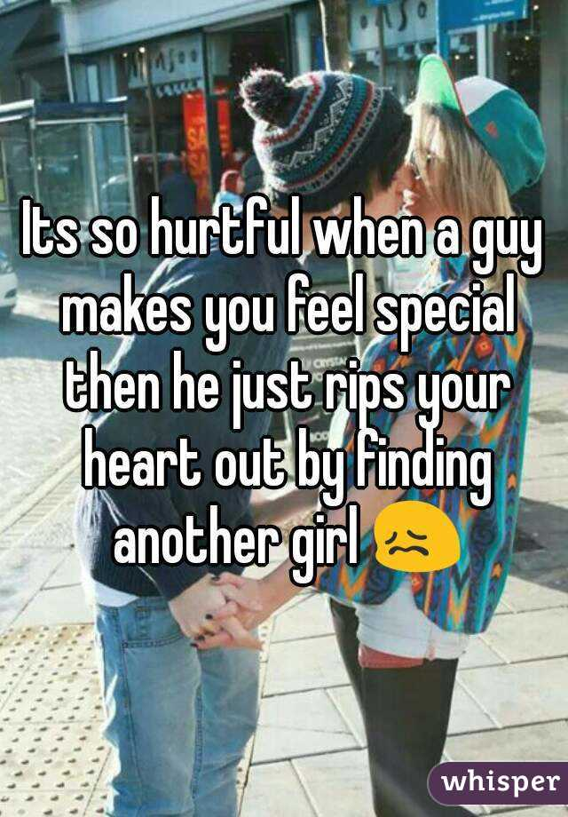 Its so hurtful when a guy makes you feel special then he just rips your heart out by finding another girl 😖