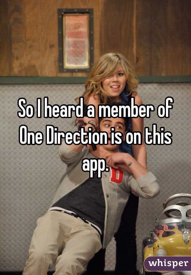 So I heard a member of One Direction is on this app.