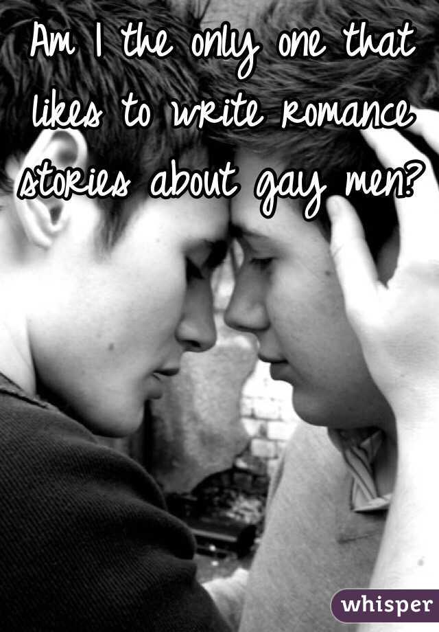 Am I the only one that likes to write romance stories about gay men?