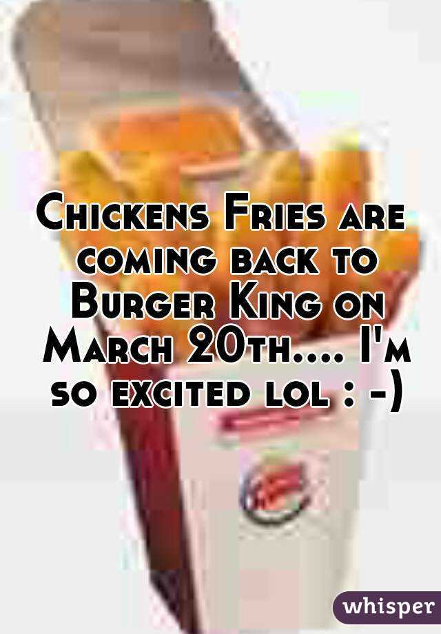 Chickens Fries are coming back to Burger King on March 20th.... I'm so excited lol : -)