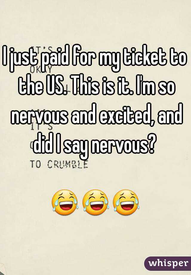 I just paid for my ticket to the US. This is it. I'm so nervous and excited, and did I say nervous?   😂😂😂