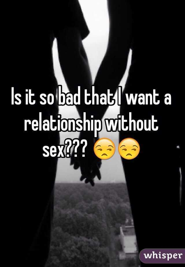 Is it so bad that I want a relationship without sex??? 😒😒