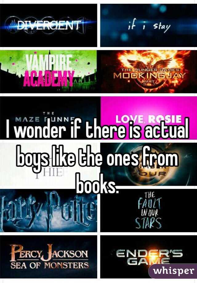 I wonder if there is actual boys like the ones from books.