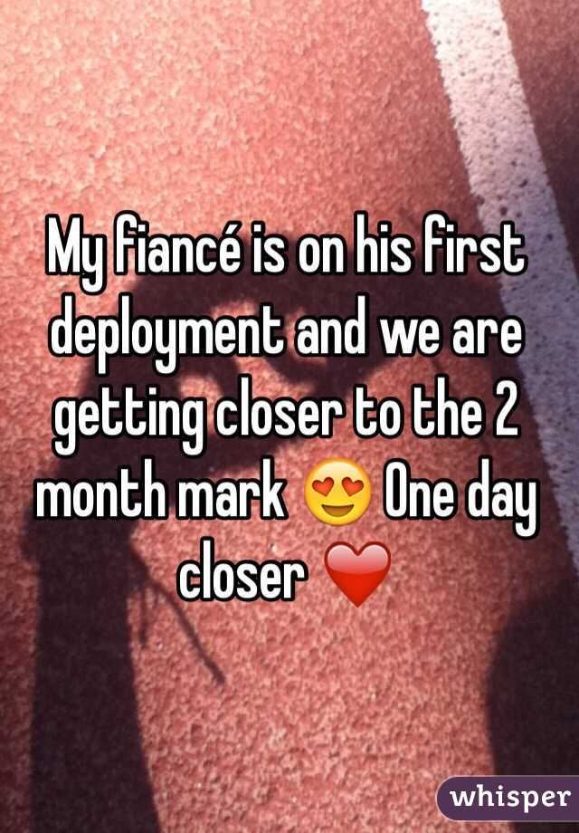 My fiancé is on his first deployment and we are getting closer to the 2 month mark 😍 One day closer ❤️