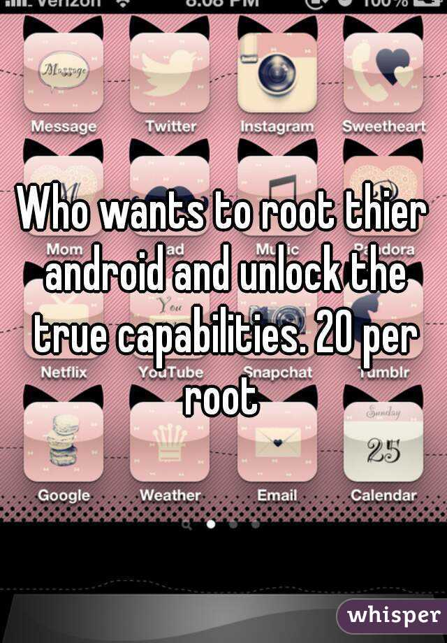 Who wants to root thier android and unlock the true capabilities. 20 per root