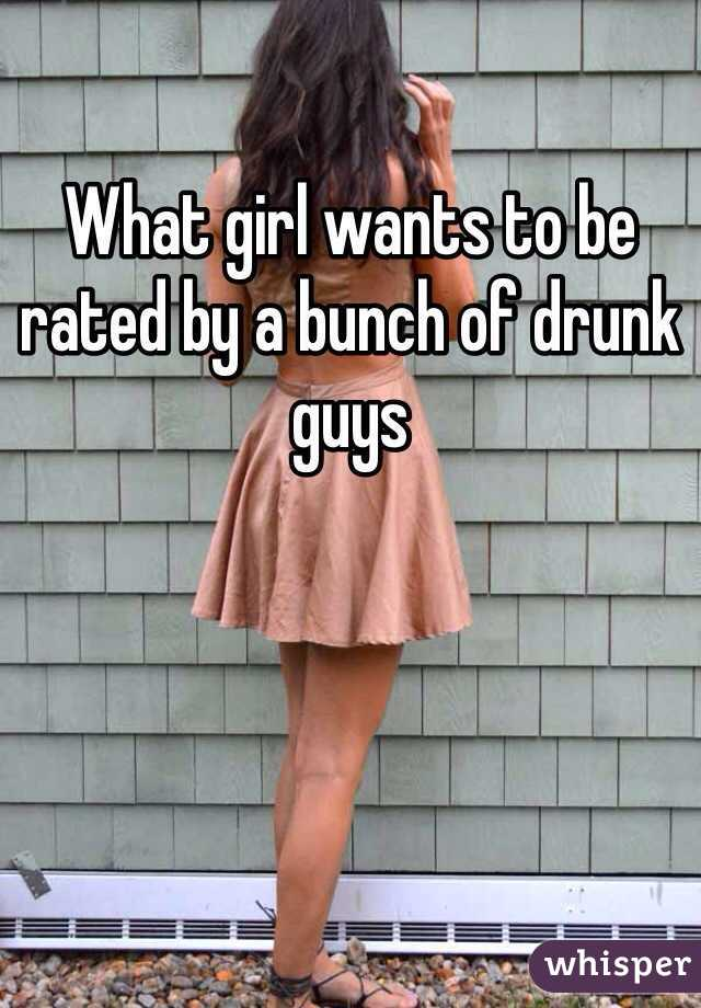 What girl wants to be rated by a bunch of drunk guys
