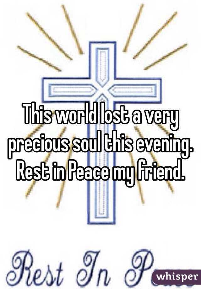 This world lost a very precious soul this evening. Rest in Peace my friend.