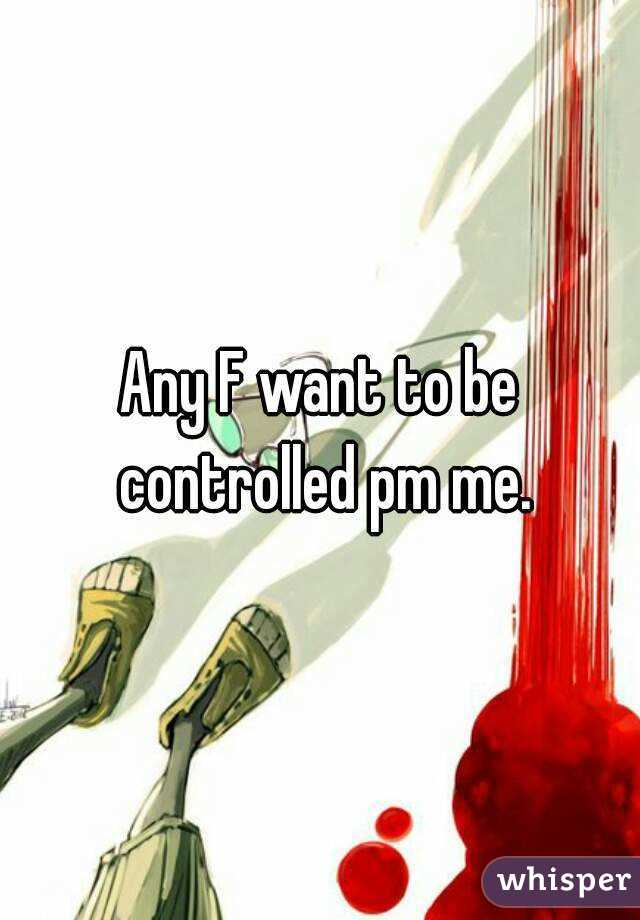 Any F want to be controlled pm me.
