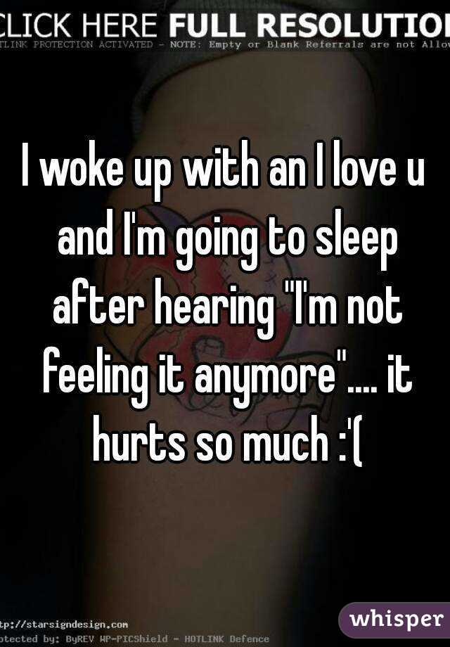 """I woke up with an I love u and I'm going to sleep after hearing """"I'm not feeling it anymore"""".... it hurts so much :'("""
