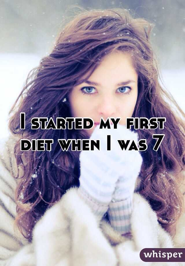 I started my first diet when I was 7