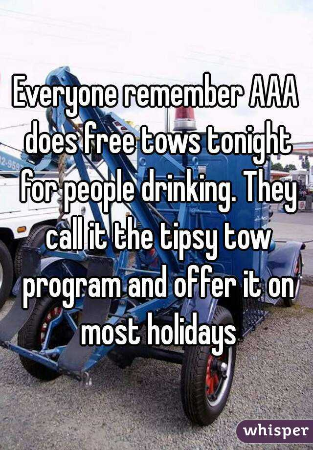 Everyone remember AAA does free tows tonight for people drinking. They call it the tipsy tow program and offer it on most holidays