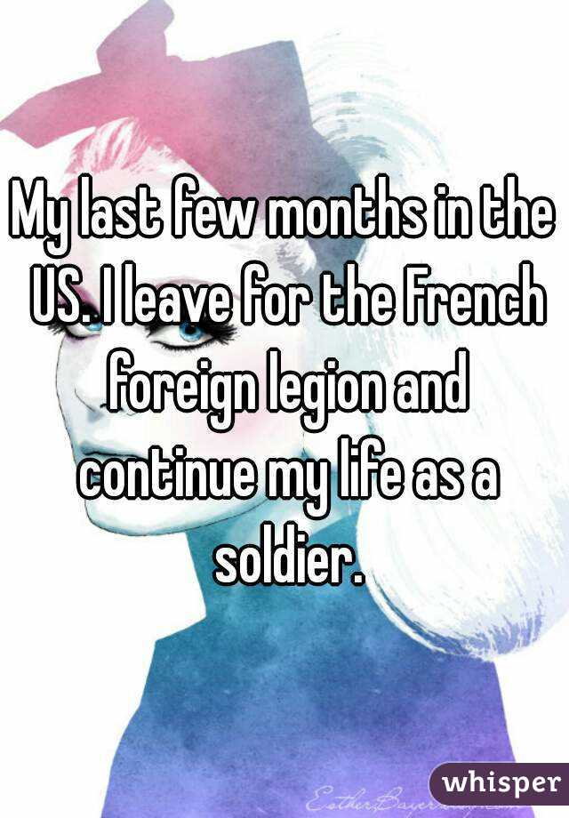 My last few months in the US. I leave for the French foreign legion and continue my life as a soldier.