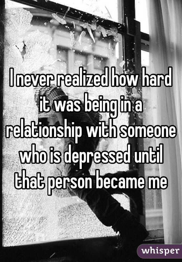 I never realized how hard it was being in a relationship with someone who is depressed until that person became me