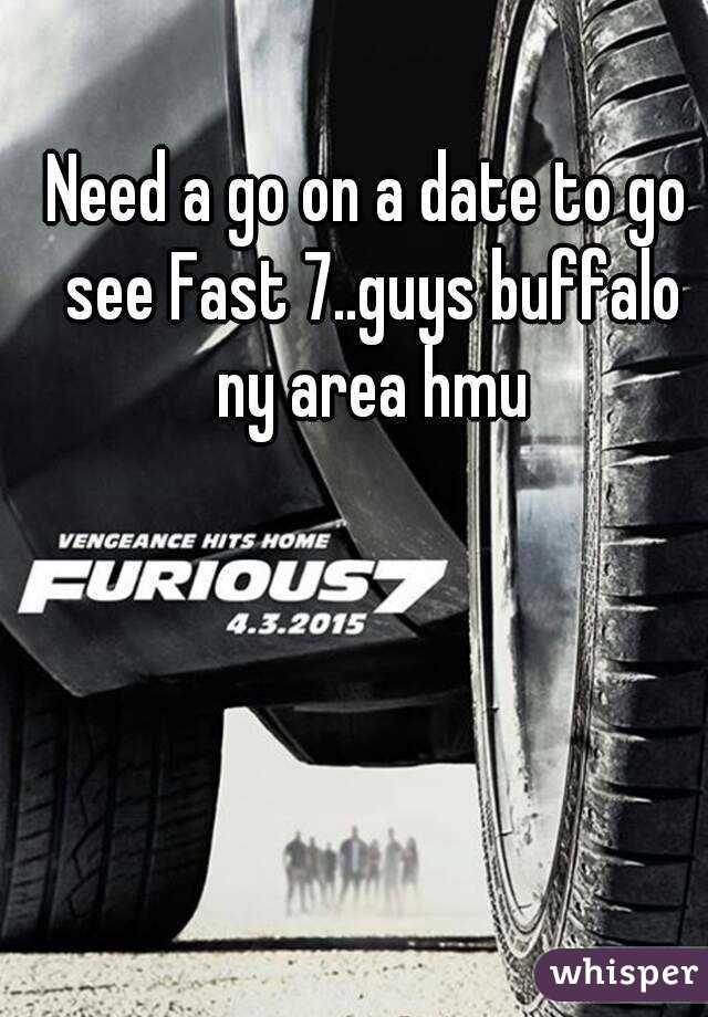 Need a go on a date to go see Fast 7..guys buffalo ny area hmu