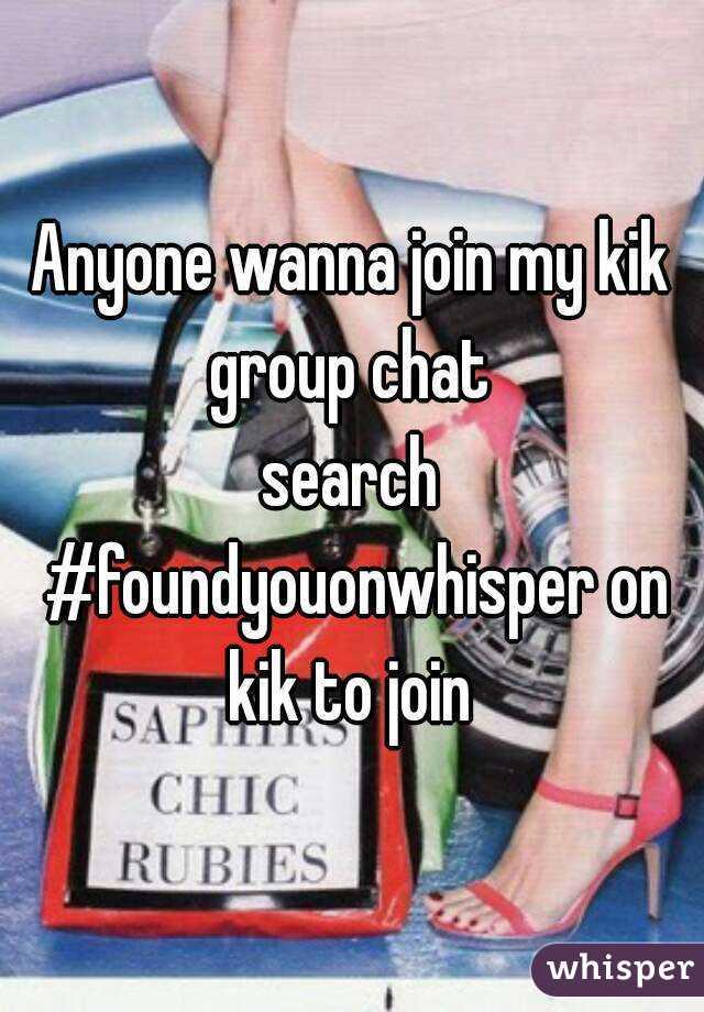 Anyone wanna join my kik group chat  search #foundyouonwhisper on kik to join