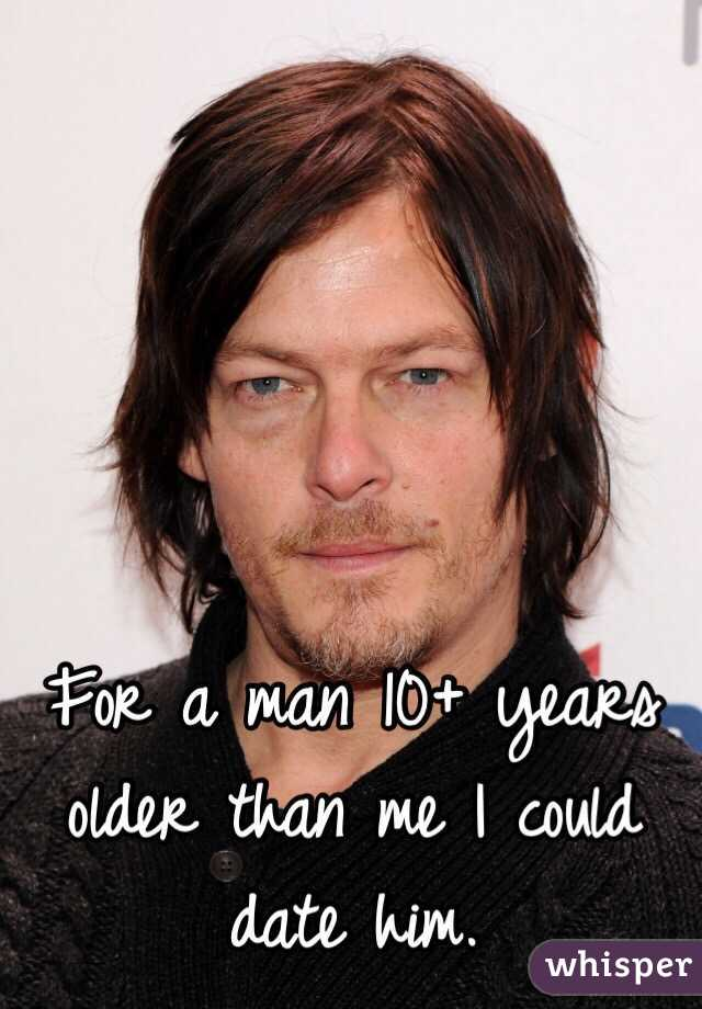 For a man 10+ years older than me I could date him.