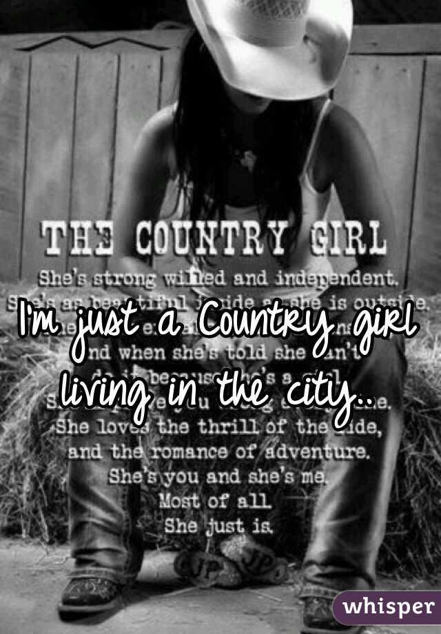 I'm just a Country girl living in the city..