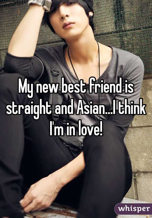 My new best friend is straight and Asian...I think I'm in love!