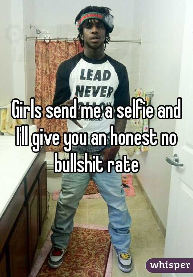 Girls send me a selfie and I'll give you an honest no bullshit rate