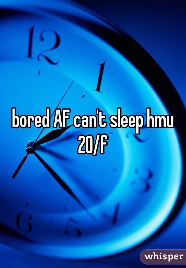 bored AF can't sleep hmu 20/f