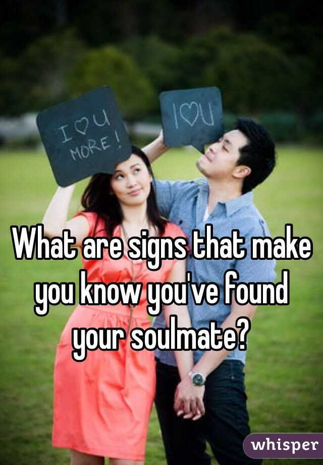 What are signs that make you know you've found your soulmate?