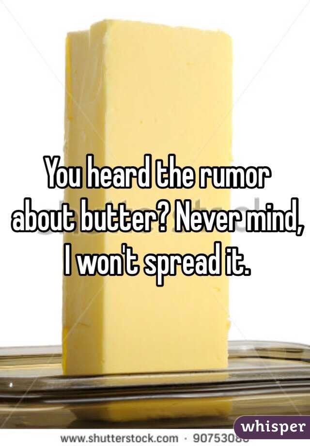 You heard the rumor about butter? Never mind, I won't spread it.