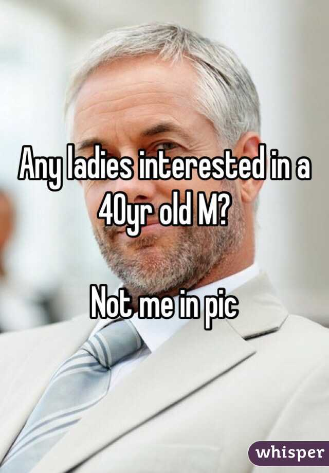 Any ladies interested in a 40yr old M?  Not me in pic