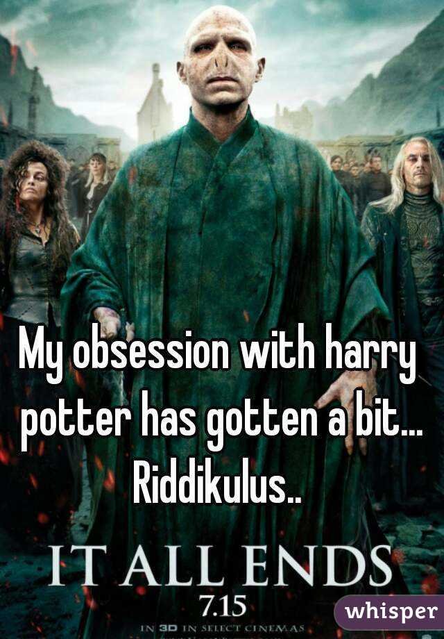 My obsession with harry potter has gotten a bit... Riddikulus..