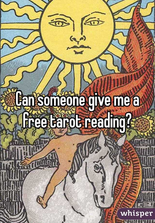 Can someone give me a free tarot reading?