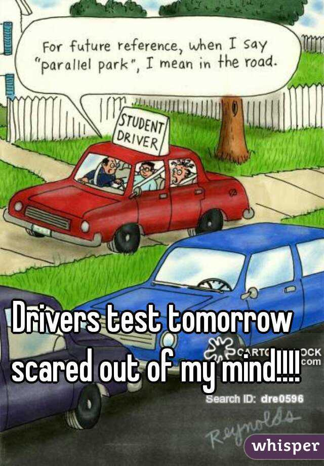 Drivers test tomorrow scared out of my mind!!!!