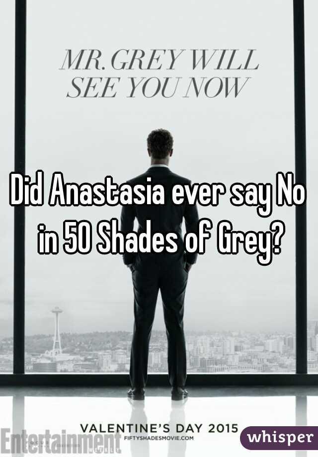 Did Anastasia ever say No in 50 Shades of Grey?