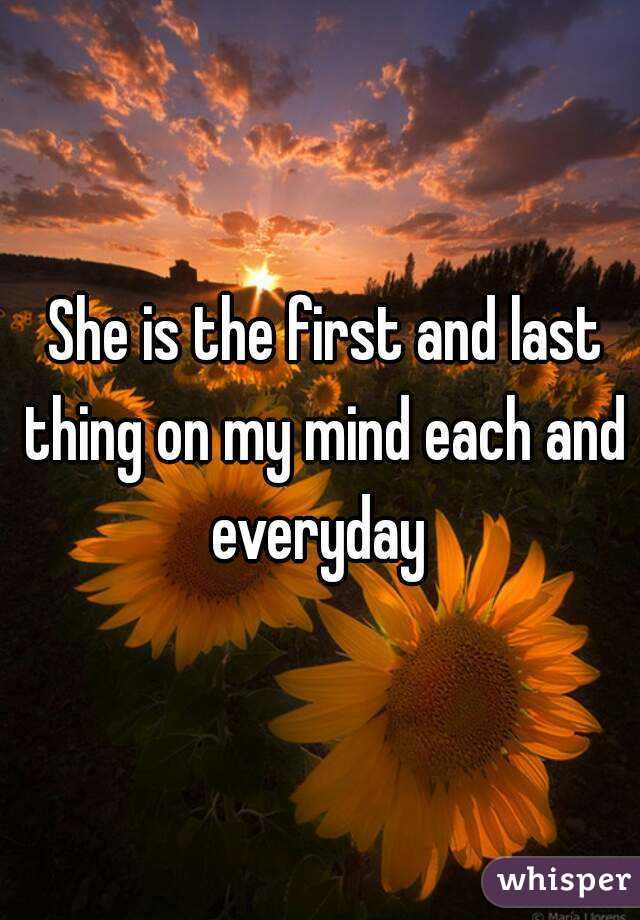 She is the first and last thing on my mind each and everyday