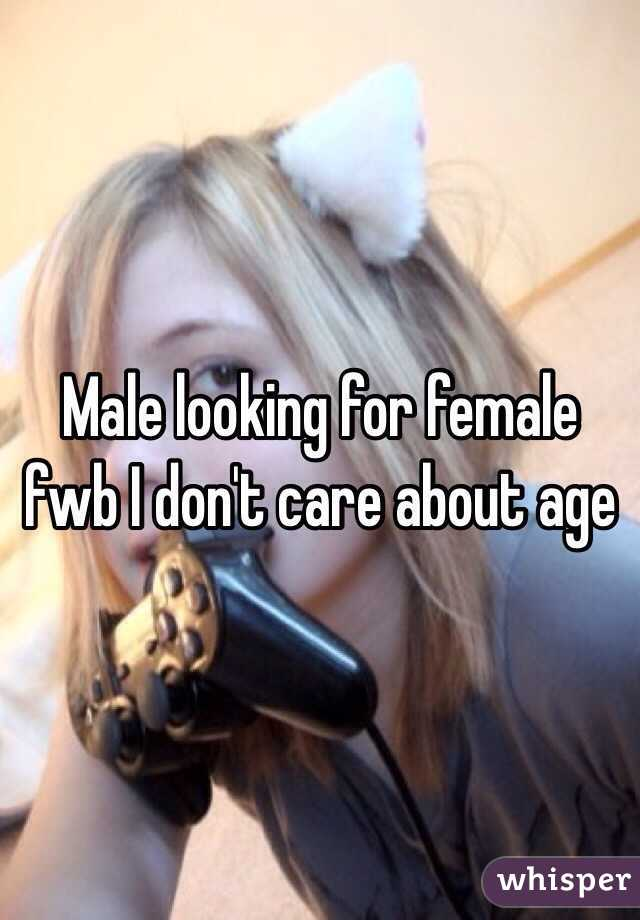 Male looking for female fwb I don't care about age