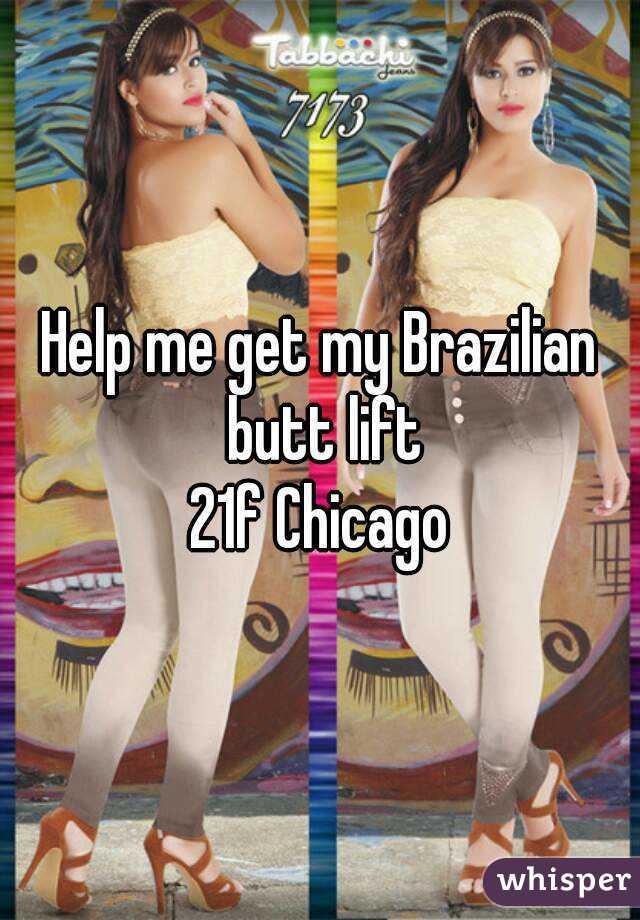 Help me get my Brazilian butt lift 21f Chicago