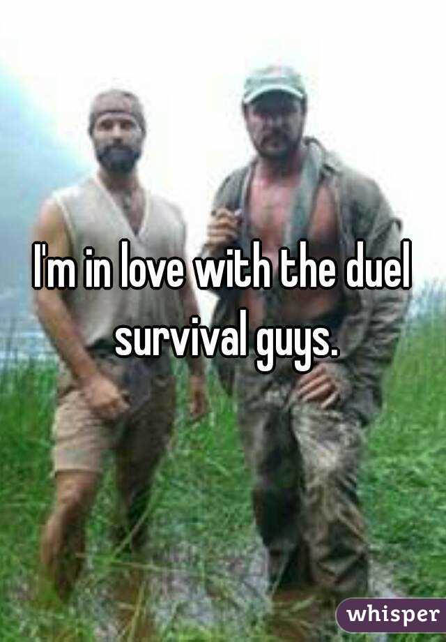 I'm in love with the duel survival guys.
