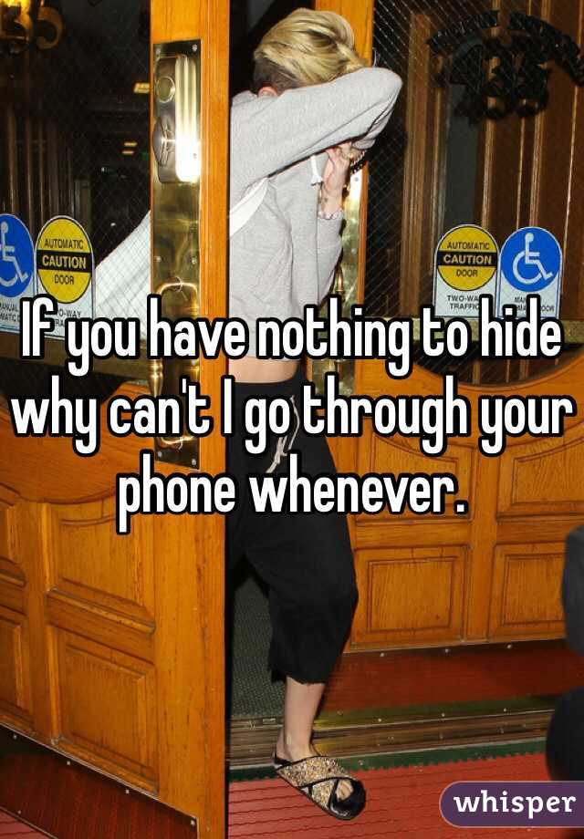 If you have nothing to hide why can't I go through your phone whenever.