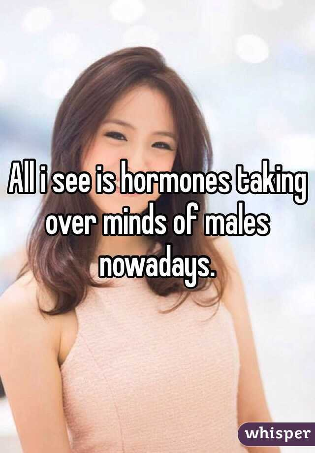 All i see is hormones taking over minds of males nowadays.