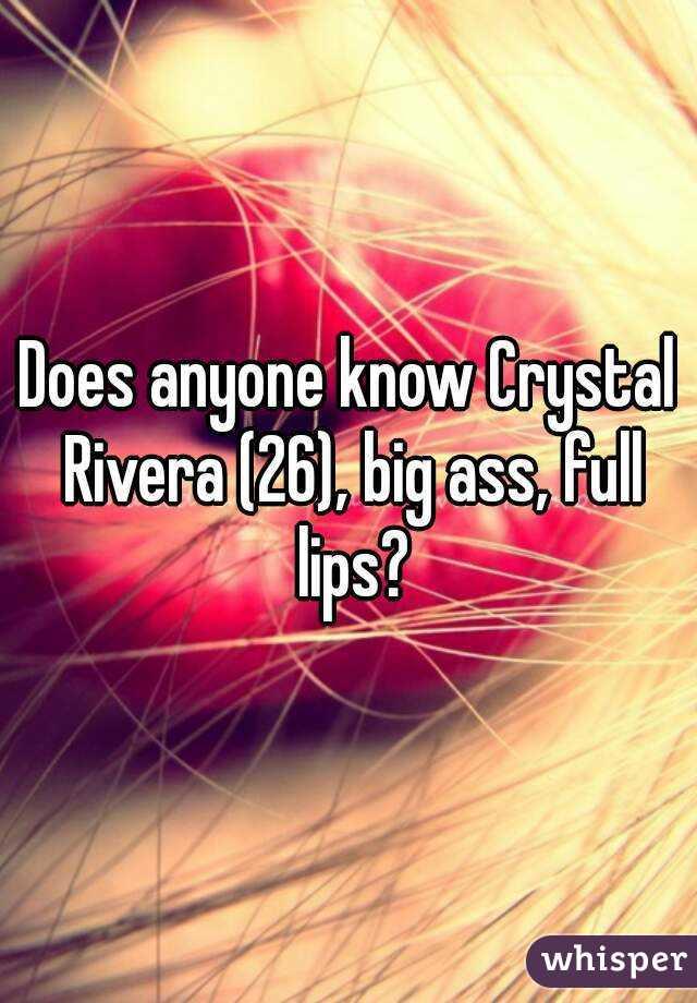Does anyone know Crystal Rivera (26), big ass, full lips?