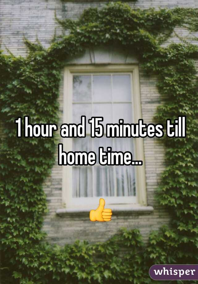1 hour and 15 minutes till home time...  👍