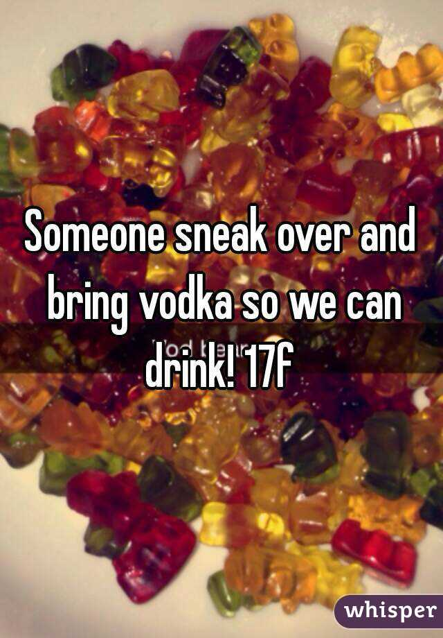 Someone sneak over and bring vodka so we can drink! 17f