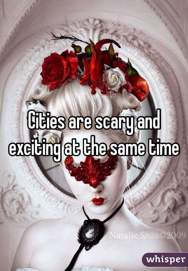 Cities are scary and exciting at the same time