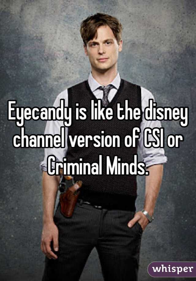 Eyecandy is like the disney channel version of CSI or Criminal Minds.