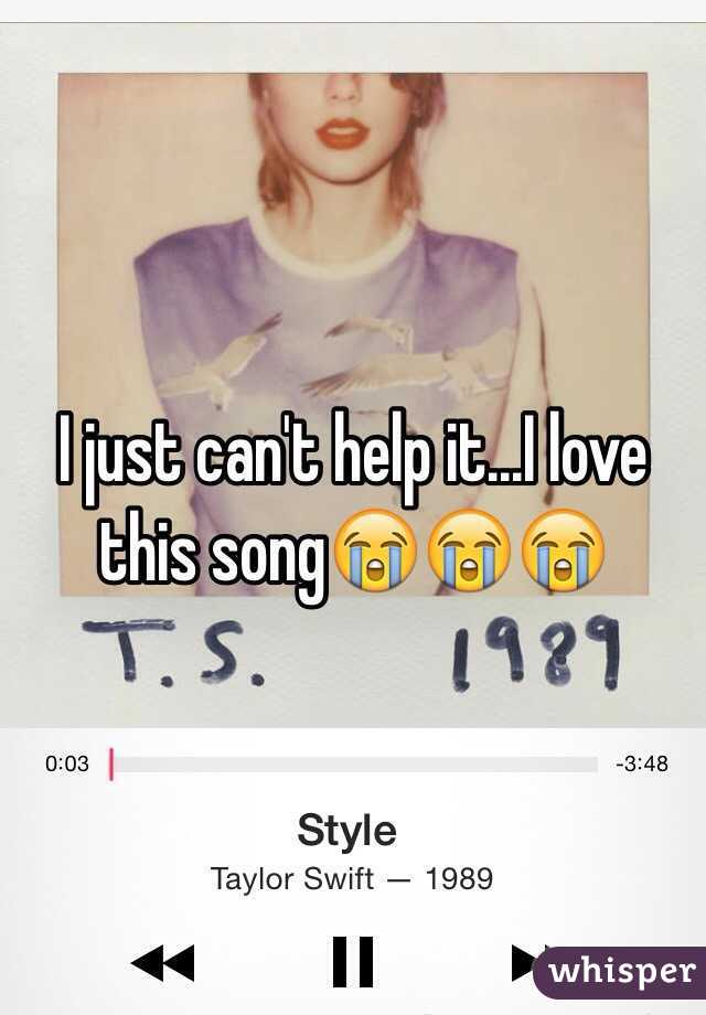 I just can't help it...I love this song😭😭😭