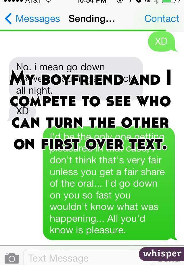 My boyfriend and I compete to see who can turn the other on first over text.