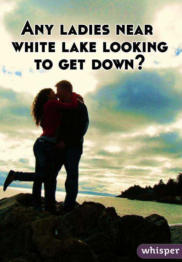 Any ladies near white lake looking to get down?