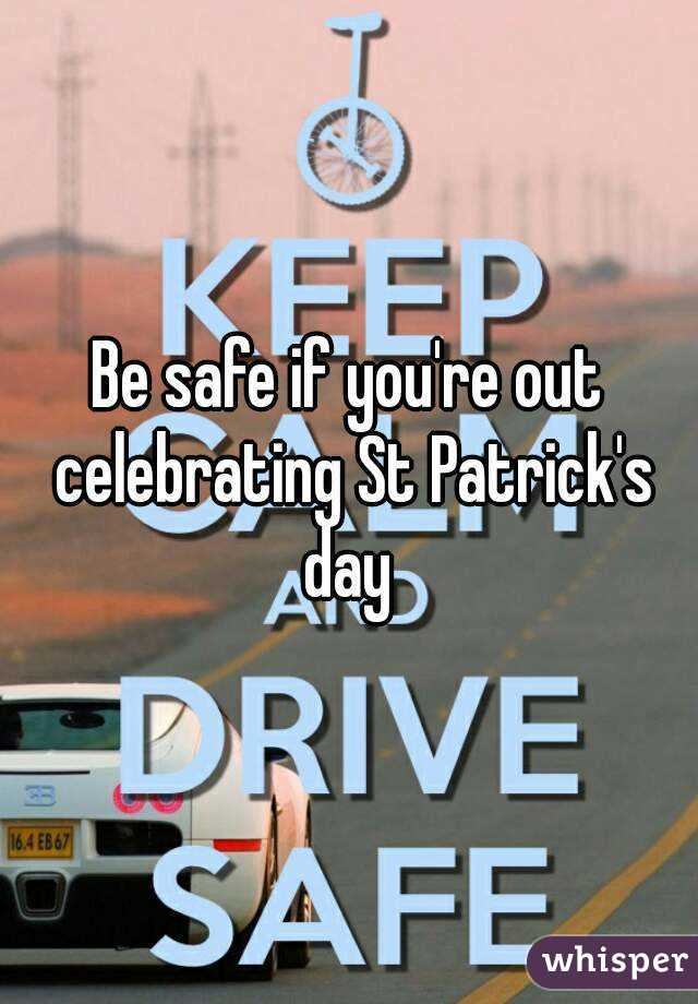 Be safe if you're out celebrating St Patrick's day